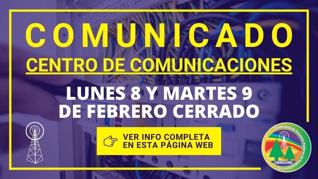 Comunicado: el Centro de comunicaciones permanecerá cerrado los días Lunes 8 y Martes 9 de Febrero.