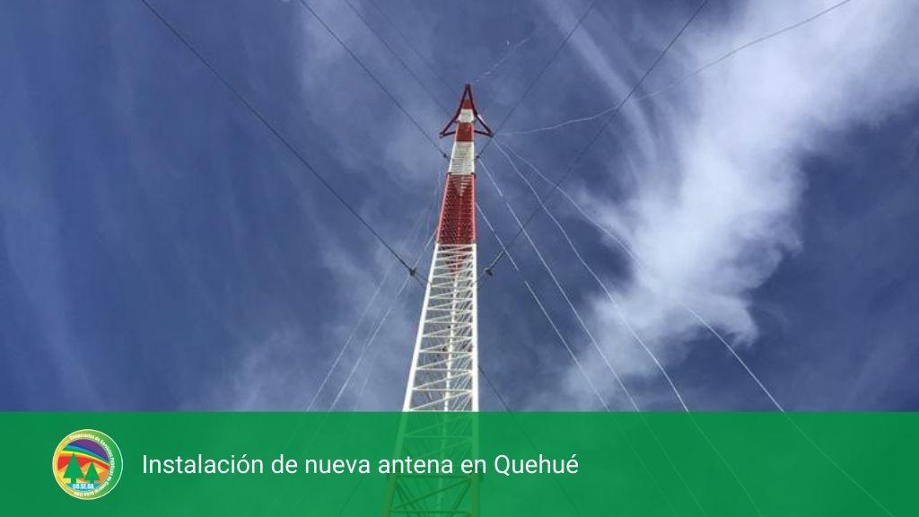 Instalación de nueva antena en Quehué.